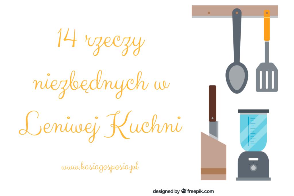 14 rzeczy niezbędnych wLeniwej Kuchni